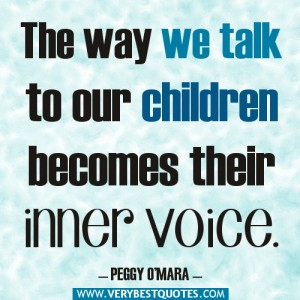 parenting-quotes-The-way-we-talk-to-our-children-becomes-their-inner-voice.